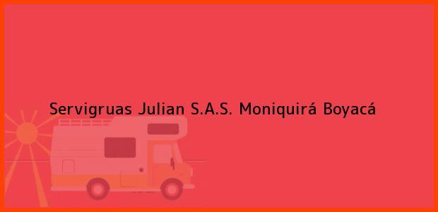 Teléfono, Dirección y otros datos de contacto para Servigruas Julian S.A.S., Moniquirá, Boyacá, Colombia