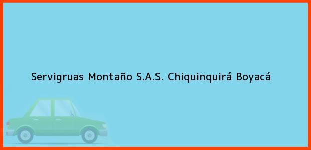 Teléfono, Dirección y otros datos de contacto para Servigruas Montaño S.A.S., Chiquinquirá, Boyacá, Colombia