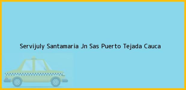 Teléfono, Dirección y otros datos de contacto para Servijuly Santamaria Jn Sas, Puerto Tejada, Cauca, Colombia