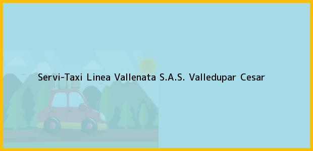 Teléfono, Dirección y otros datos de contacto para Servi-Taxi Linea Vallenata S.A.S., Valledupar, Cesar, Colombia