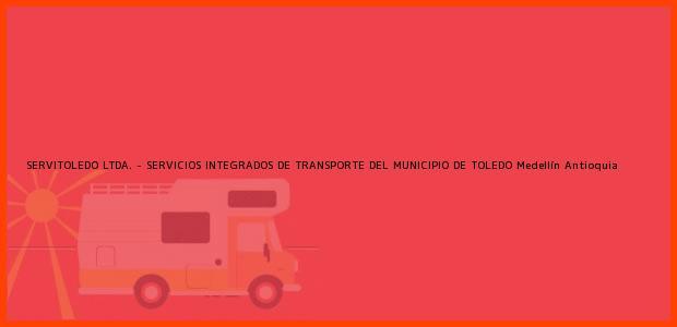 Teléfono, Dirección y otros datos de contacto para SERVITOLEDO LTDA. - SERVICIOS INTEGRADOS DE TRANSPORTE DEL MUNICIPIO DE TOLEDO, Medellín, Antioquia, Colombia