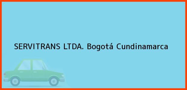 Teléfono, Dirección y otros datos de contacto para SERVITRANS LTDA., Bogotá, Cundinamarca, Colombia