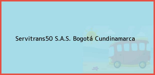 Teléfono, Dirección y otros datos de contacto para Servitrans50 S.A.S., Bogotá, Cundinamarca, Colombia