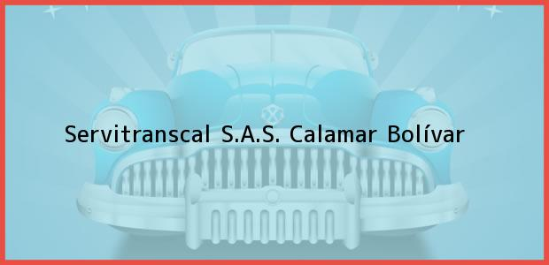 Teléfono, Dirección y otros datos de contacto para Servitranscal S.A.S., Calamar, Bolívar, Colombia