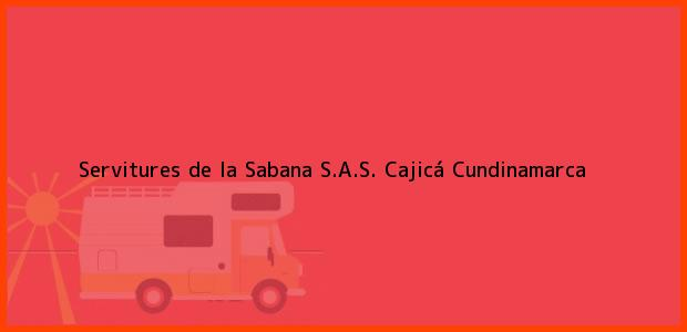 Teléfono, Dirección y otros datos de contacto para Servitures de la Sabana S.A.S., Cajicá, Cundinamarca, Colombia