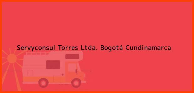 Teléfono, Dirección y otros datos de contacto para Servyconsul Torres Ltda., Bogotá, Cundinamarca, Colombia