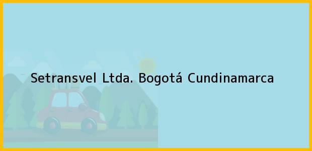 Teléfono, Dirección y otros datos de contacto para Setransvel Ltda., Bogotá, Cundinamarca, Colombia
