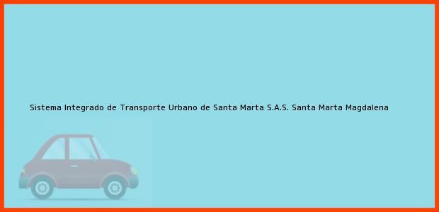 Teléfono, Dirección y otros datos de contacto para Sistema Integrado de Transporte Urbano de Santa Marta S.A.S., Santa Marta, Magdalena, Colombia