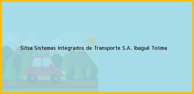 Teléfono, Dirección y otros datos de contacto para Sitsa Sistemas Integrados de Transporte S.A., Ibagué, Tolima, Colombia