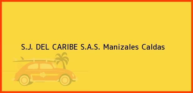 Teléfono, Dirección y otros datos de contacto para S.J. DEL CARIBE S.A.S., Manizales, Caldas, Colombia