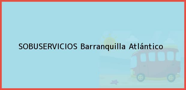 Teléfono, Dirección y otros datos de contacto para SOBUSERVICIOS, Barranquilla, Atlántico, Colombia