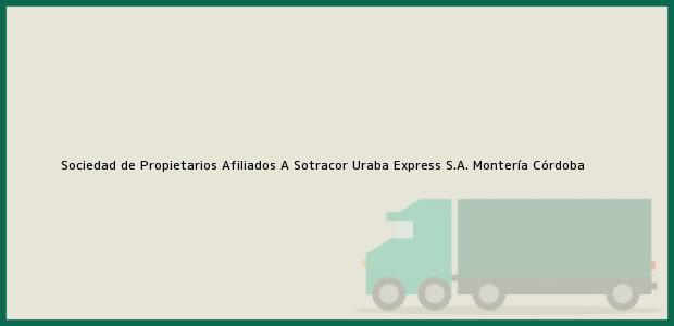 Teléfono, Dirección y otros datos de contacto para Sociedad de Propietarios Afiliados A Sotracor Uraba Express S.A., Montería, Córdoba, Colombia