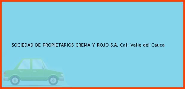 Teléfono, Dirección y otros datos de contacto para SOCIEDAD DE PROPIETARIOS CREMA Y ROJO S.A., Cali, Valle del Cauca, Colombia