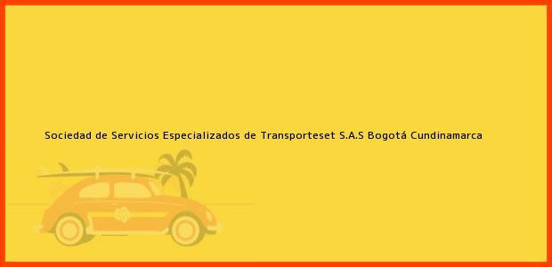 Teléfono, Dirección y otros datos de contacto para Sociedad de Servicios Especializados de Transporteset S.A.S, Bogotá, Cundinamarca, Colombia