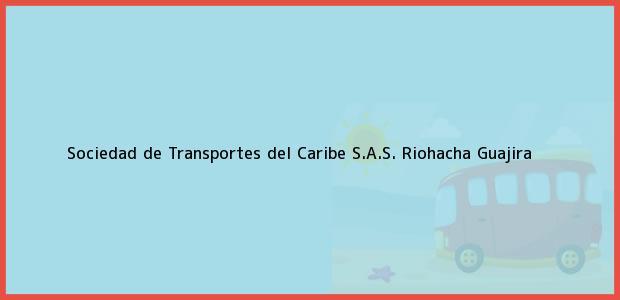 Teléfono, Dirección y otros datos de contacto para Sociedad de Transportes del Caribe S.A.S., Riohacha, Guajira, Colombia