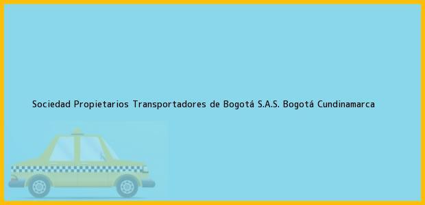 Teléfono, Dirección y otros datos de contacto para Sociedad Propietarios Transportadores de Bogotá S.A.S., Bogotá, Cundinamarca, Colombia