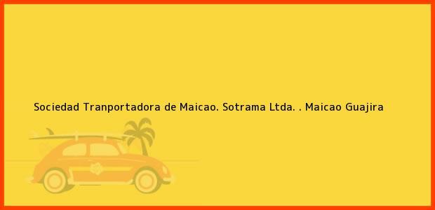 Teléfono, Dirección y otros datos de contacto para Sociedad Tranportadora de Maicao. Sotrama Ltda. ., Maicao, Guajira, Colombia