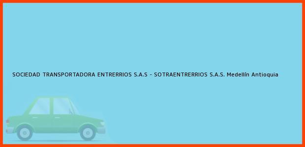 Teléfono, Dirección y otros datos de contacto para SOCIEDAD TRANSPORTADORA ENTRERRIOS S.A.S - SOTRAENTRERRIOS S.A.S., Medellín, Antioquia, Colombia
