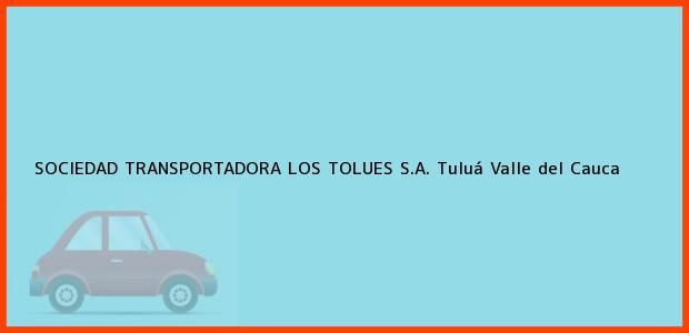 Teléfono, Dirección y otros datos de contacto para SOCIEDAD TRANSPORTADORA LOS TOLUES S.A., Tuluá, Valle del Cauca, Colombia