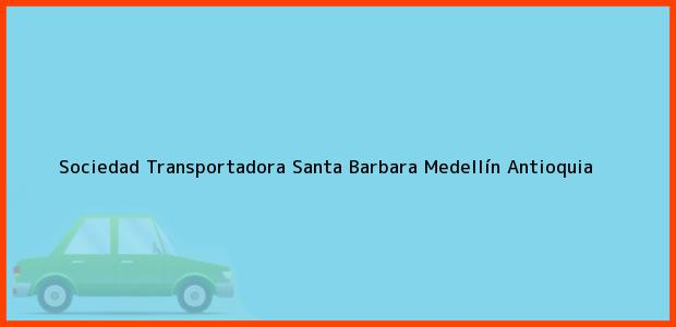 Teléfono, Dirección y otros datos de contacto para Sociedad Transportadora Santa Barbara, Medellín, Antioquia, Colombia