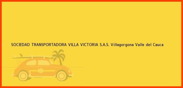 Teléfono, Dirección y otros datos de contacto para SOCIEDAD TRANSPORTADORA VILLA VICTORIA S.A.S., Villagorgona, Valle del Cauca, Colombia