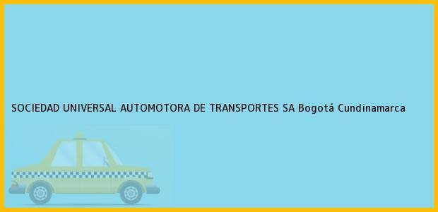 Teléfono, Dirección y otros datos de contacto para SOCIEDAD UNIVERSAL AUTOMOTORA DE TRANSPORTES SA, Bogotá, Cundinamarca, Colombia