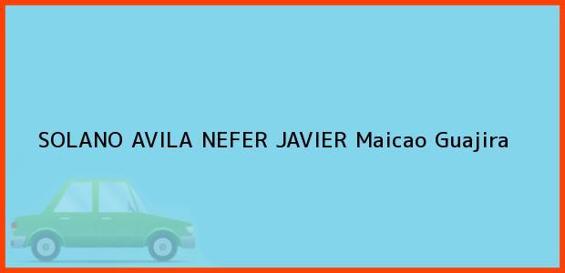 Teléfono, Dirección y otros datos de contacto para SOLANO AVILA NEFER JAVIER, Maicao, Guajira, Colombia