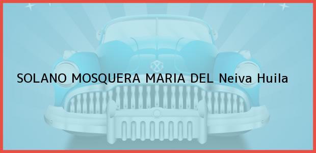 Teléfono, Dirección y otros datos de contacto para SOLANO MOSQUERA MARIA DEL, Neiva, Huila, Colombia