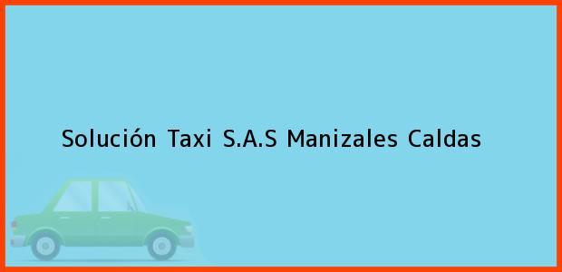 Teléfono, Dirección y otros datos de contacto para Solución Taxi S.A.S, Manizales, Caldas, Colombia