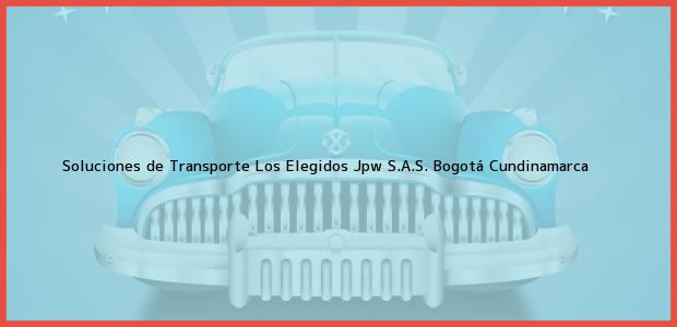 Teléfono, Dirección y otros datos de contacto para Soluciones de Transporte Los Elegidos Jpw S.A.S., Bogotá, Cundinamarca, Colombia