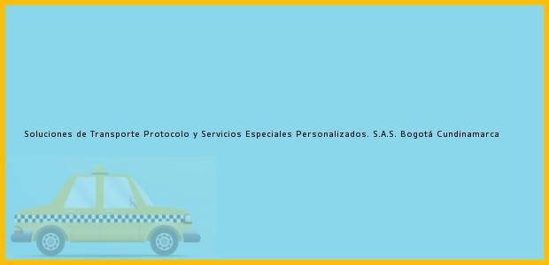 Teléfono, Dirección y otros datos de contacto para Soluciones de Transporte Protocolo y Servicios Especiales Personalizados. S.A.S., Bogotá, Cundinamarca, Colombia