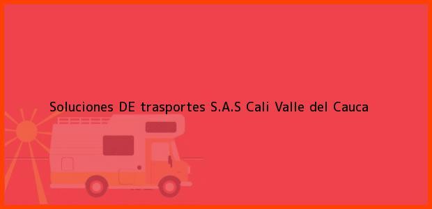 Teléfono, Dirección y otros datos de contacto para Soluciones DE trasportes S.A.S, Cali, Valle del Cauca, Colombia