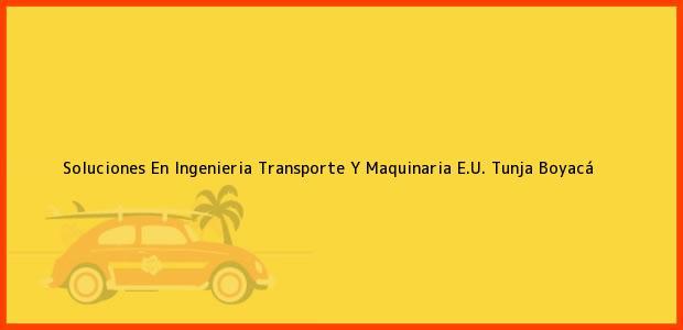 Teléfono, Dirección y otros datos de contacto para Soluciones En Ingenieria Transporte Y Maquinaria E.U., Tunja, Boyacá, Colombia