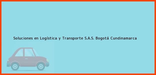 Teléfono, Dirección y otros datos de contacto para Soluciones en Logística y Transporte S.A.S., Bogotá, Cundinamarca, Colombia