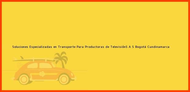 Teléfono, Dirección y otros datos de contacto para Soluciones Especializadas en Transporte Para Productoras de TelevisiónS A S, Bogotá, Cundinamarca, Colombia