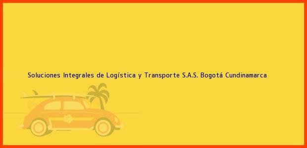 Teléfono, Dirección y otros datos de contacto para Soluciones Integrales de Logística y Transporte S.A.S., Bogotá, Cundinamarca, Colombia