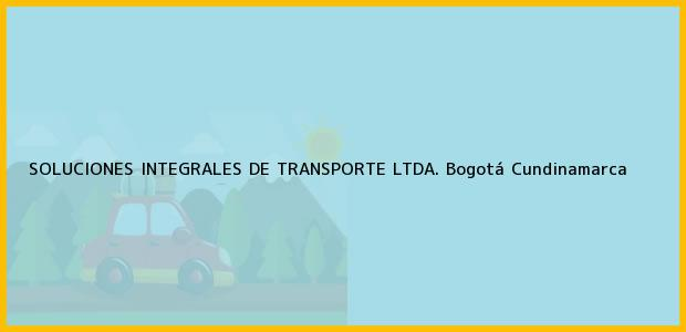 Teléfono, Dirección y otros datos de contacto para SOLUCIONES INTEGRALES DE TRANSPORTE LTDA., Bogotá, Cundinamarca, Colombia