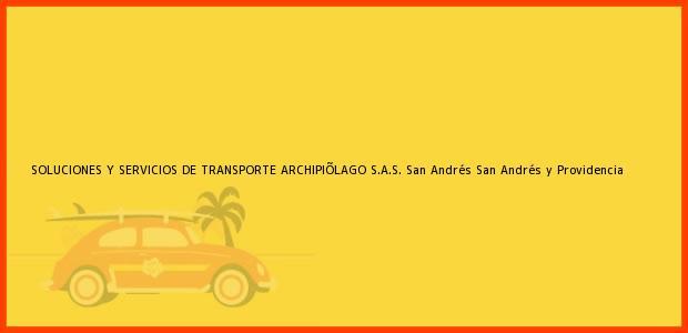 Teléfono, Dirección y otros datos de contacto para SOLUCIONES Y SERVICIOS DE TRANSPORTE ARCHIPIÕLAGO S.A.S., San Andrés, San Andrés y Providencia, Colombia
