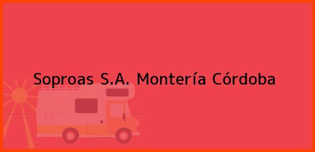Teléfono, Dirección y otros datos de contacto para Soproas S.A., Montería, Córdoba, Colombia