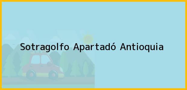 Teléfono, Dirección y otros datos de contacto para Sotragolfo, Apartadó, Antioquia, Colombia