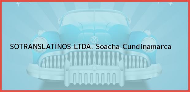 Teléfono, Dirección y otros datos de contacto para SOTRANSLATINOS LTDA., Soacha, Cundinamarca, Colombia