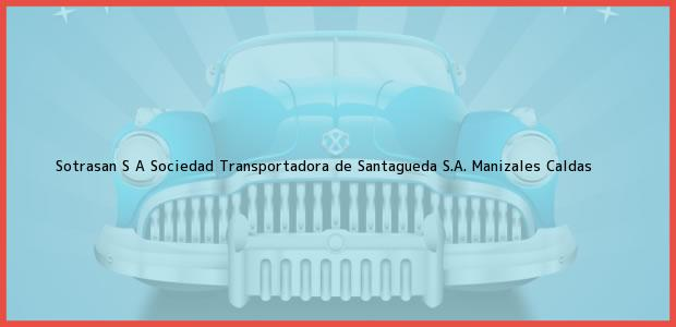 Teléfono, Dirección y otros datos de contacto para Sotrasan S A Sociedad Transportadora de Santagueda S.A., Manizales, Caldas, Colombia