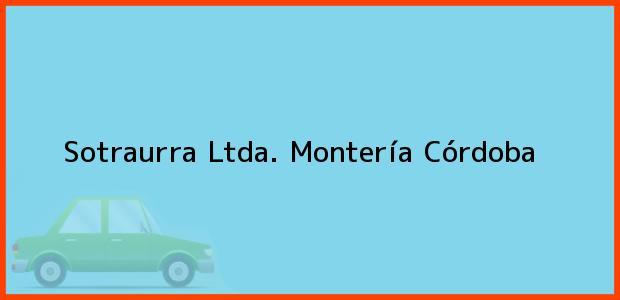Teléfono, Dirección y otros datos de contacto para Sotraurra Ltda., Montería, Córdoba, Colombia