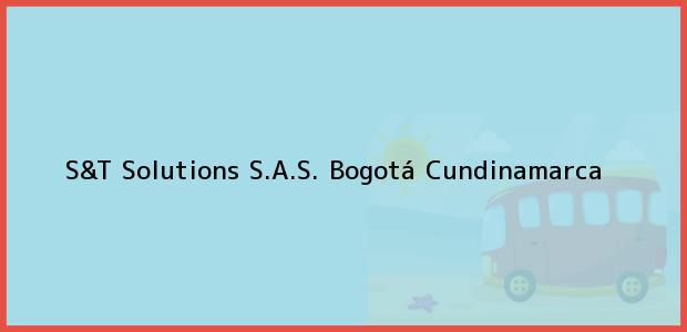 Teléfono, Dirección y otros datos de contacto para S&T Solutions S.A.S., Bogotá, Cundinamarca, Colombia