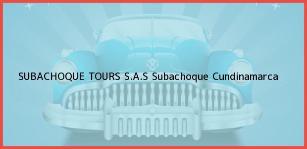 Teléfono, Dirección y otros datos de contacto para SUBACHOQUE TOURS S.A.S, Subachoque, Cundinamarca, Colombia