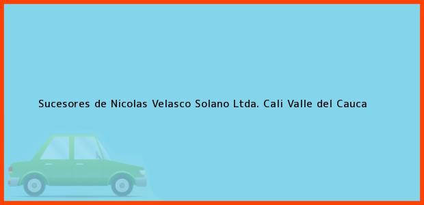 Teléfono, Dirección y otros datos de contacto para Sucesores de Nicolas Velasco Solano Ltda., Cali, Valle del Cauca, Colombia