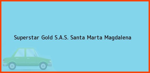 Teléfono, Dirección y otros datos de contacto para Superstar Gold S.A.S., Santa Marta, Magdalena, Colombia