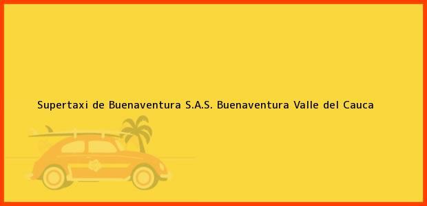 Teléfono, Dirección y otros datos de contacto para Supertaxi de Buenaventura S.A.S., Buenaventura, Valle del Cauca, Colombia