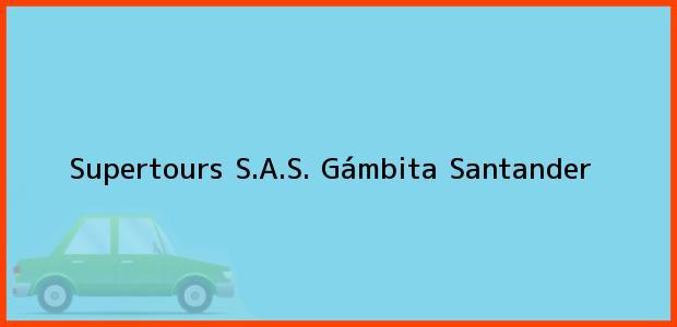 Teléfono, Dirección y otros datos de contacto para Supertours S.A.S., Gámbita, Santander, Colombia