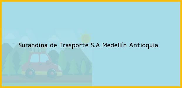 Teléfono, Dirección y otros datos de contacto para Surandina de Trasporte S.A, Medellín, Antioquia, Colombia